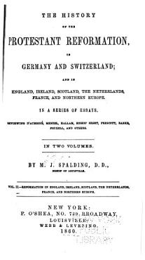 The History of the Protestant Reformation  in Germany and Switzerland  and in England  Ireland  Scotland  the Netherlands  France  and Northern Europe  Reformation in England  Ireland  Scotland  the Netherlands  France  and Northern Europe PDF