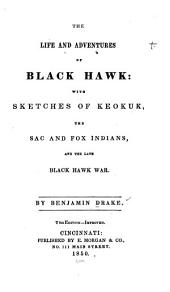 The Life and Adventures of Black Hawk: With Sketches of Keokuk, the Sac and Fox Indians, and the Late Black Hawk War