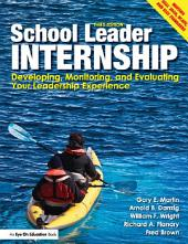School Leader Internship: Developing, Monitoring, and Evaluating Your Leadership Experience, Edition 3
