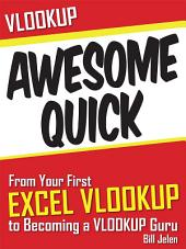 VLOOKUP Awesome Quick: From Your First VLOOKUP to Becoming a VLOOKUP Guru
