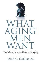 What Aging Men Want: The Odyssey as a Parable of Male Aging