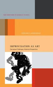 Improvisation as Art: Conceptual Challenges, Historical Perspectives