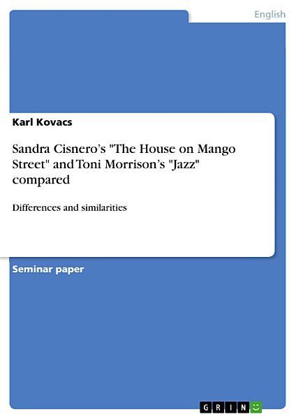 Sandra Cisnero's the House on Mango Street and Toni Morrison's Jazz Compared