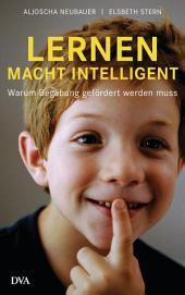 Lernen macht intelligent: Warum Begabung gefördert werden muss