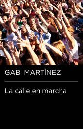 La calle en marcha (Colección Endebate): Crónicas de un manifestante