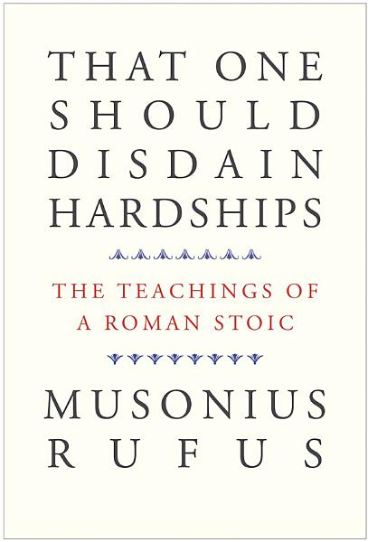 Download That One Should Disdain Hardships   the Teachings of a Roman Stoic Book