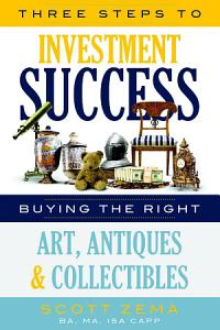 Three Steps to Investment Success  Buying the Right Art  Antiques  and Collectibles PDF