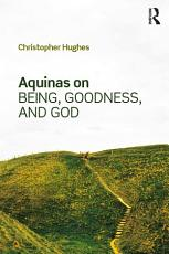 Aquinas on Being  Goodness  and God PDF