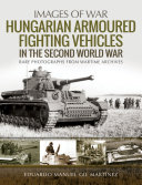 Hungarian Armoured Fighting Vehicles in the Second World War