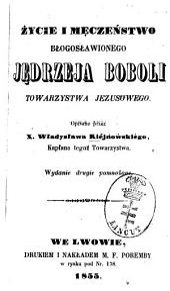 Życie i męczeństwo błogosławionego Jędrzeja Boboli Towarzystwa Jezusowego: Opisane przez x. Władysława Kiéjnowskiego. [Andreas Bobola, S. J.]