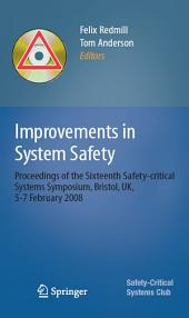 Improvements in System Safety: Proceedings of the Sixteenth Safety-critical Systems Symposium, Bristol, UK, 5-7 February 2008