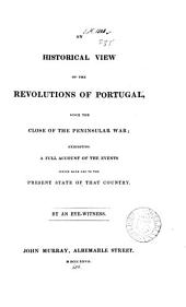 An Historical View of the Revolutions of Portugal, Since the Close of the Peninsular War