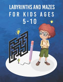 Labyrinths and Mazes for Kids Ages 5 10 PDF