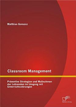 Classroom Management  Pr   ventive Strategien und Ma  nahmen der Lehrenden im Umgang mit Unterrichtsst   rungen PDF