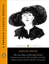 The Last Days of Dorothy Parker: The Extraordinary Lives of Dorothy Parker and Lillian Hellman and How Death Can Be Hell on Friendship (A Penguin Classics Special)