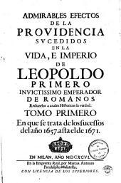 Admirables efectos de la prouidencia, sucedidos en la vida e imperio de Leopoldo Primero ...