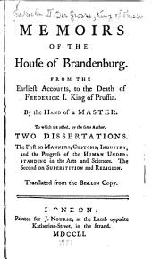Memoirs of the House of Brandenburg: From the Earliest Accounts, to the Death of Frederick I. King of Prussia