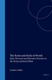 The Rocks and Sticks of Words: Style, Discourse and Narrative Structure in the Fiction of Patrick White