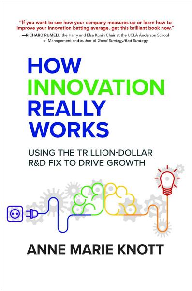 Download How Innovation Really Works  Using the Trillion Dollar R D Fix to Drive Growth Book