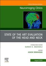 State of the Art Evaluation of the Head and Neck  An Issue of Neuroimaging Clinics of North America EBook PDF