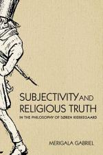 Subjectivity and Religious Truth in the Philosophy of Søren Kierkegaard