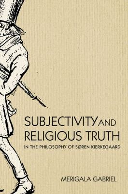Subjectivity and Religious Truth in the Philosophy of S  ren Kierkegaard PDF