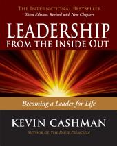 Leadership from the Inside Out: Becoming a Leader for Life, Edition 3