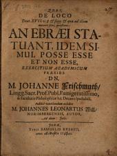 De loco Deut. XVII v. 8 et seqq. et quae ad illum moveri solet, quaestione: an Ebraei statuant, idem simul posse esse et non esse, exercitium academicum