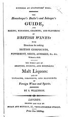 The Housekeeper's, Butler's and Innkeeper's Guide for Making, Managing, Coloring and Flavoring of British Wines, Etc