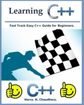 Learning C++ :: Fast Track Easy C++ Guide for Beginners.
