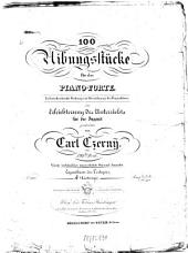 100 Uibungsstücke für das Piano-Forte: in fortschreitender Ordnung mit Bezeichnung des Fingersatzes ; zur Erleichterung des Unterrichts für die Jugend ; 139tes Werk, Volume 4