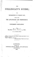The Collegian s Guide  Or  Recollections of College Days  Setting Forth the Advantages and Temptations of a University Education  By the Rev              M A  College  Oxford  i e  James Pycroft   PDF