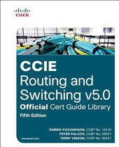 CCIE Routing and Switching v5.0 Official Cert Guide Library: Edition 5