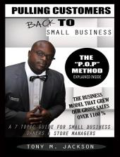 Pulling Customers Back To Small Business: A 7 Topic Guide For Small Business Owners & Store Managers