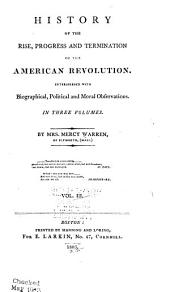 History of the rise, progress, and termination of the American Revolution: Interspersed with biographical, political and moral observations
