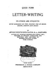 Good Form: Letter-writing, Its Ethics and Etiquette, with Remarks on the Proper Use of Monograms, Crests and Seals