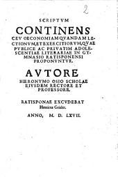 Scriptum Continens Ceu Oeconomiam Quandam Lectionum, Et Exercitiorum, Quae Publice Ac Privatim Adolescentiae Literariae In Gymnasio Ratisponensi Proponuntur