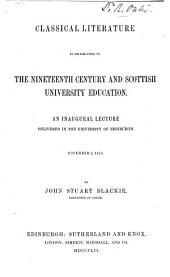 Classical Literature in Its Relation to the Nineteenth Century and Scottish University Education: An Inaugural Lecture Delivered in the University of Edinburgh, November 2, 1852