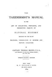 The Taxidermist's Manual: Or, The Art of Collecting, Preparing, and Preserving Objects of Natural History, Designed for the Use of Travelers, Conservators of Museums and Private Collectors