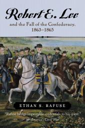 Robert E. Lee and the Fall of the Confederacy, 1863–1865