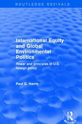Revival: International Equity and Global Environmental Politics (2001): Power and Principles in US Foreign Policy