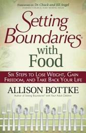 Setting Boundaries® with Food: Six Steps to Lose Weight, Gain Freedom, and Take Back Your Life
