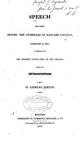 Speech Delivered Before the Overseers of Harvard College, February 3, 1825: In Behalf of the Resident Instructers of the College. With an Introduction