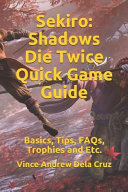 Sekiro  Shadows Die Twice Quick Game Guide  Basics  Tips  Faqs  Trophies and Etc  PDF