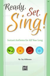 Ready, Set, Sing!: Instant Anthems for All Year Long (Director's Score for SAB)