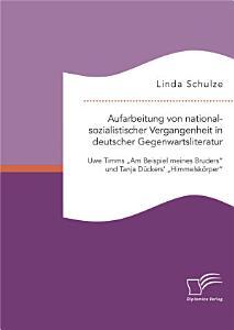 Aufarbeitung von nationalsozialistischer Vergangenheit in deutscher Gegenwartsliteratur  Uwe Timms  Am Beispiel meines Bruders  und Tanja D  ckers   Himmelsk  rper  PDF