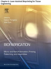 Biofabrication: Chapter 6. Laser-Assisted Bioprinting for Tissue Engineering