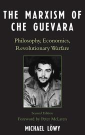 The Marxism of Che Guevara: Philosophy, Economics, Revolutionary Warfare, Edition 2