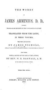 The Works of James Arminius, D. D., Formerly Professor of Divinity in the University of Leyden: Volume 1