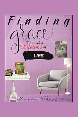 Finding Grace Through a Lifetime of Lies